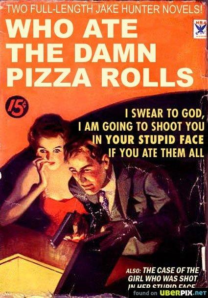 Pizza Rolls. .