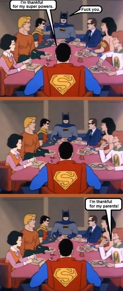 Poor Batman. Ello Batman, wan sum fuk?. I' m thankful far my parents! .