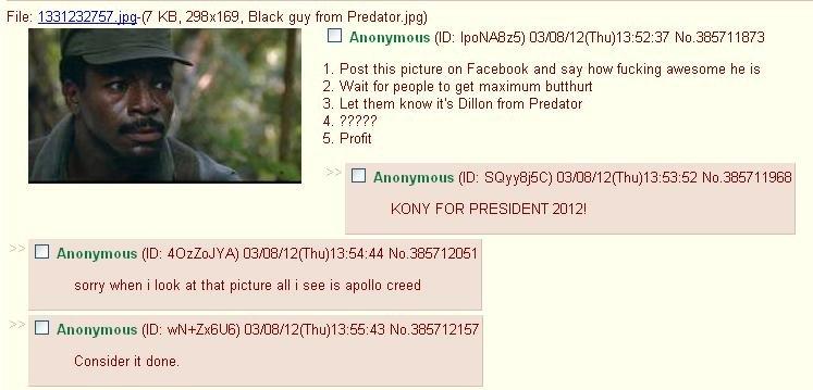 Post results. Y SO SRS 4chan. File: 13312_ 32757. jpg-( 7 KB, 298x169, Black guy from Predator. jpg) I Anonymous (ID: ] CENCE/ 12( Thu) 13: 52: 37 No. 385711873