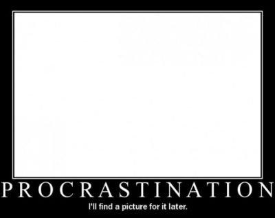 Procrastination. .