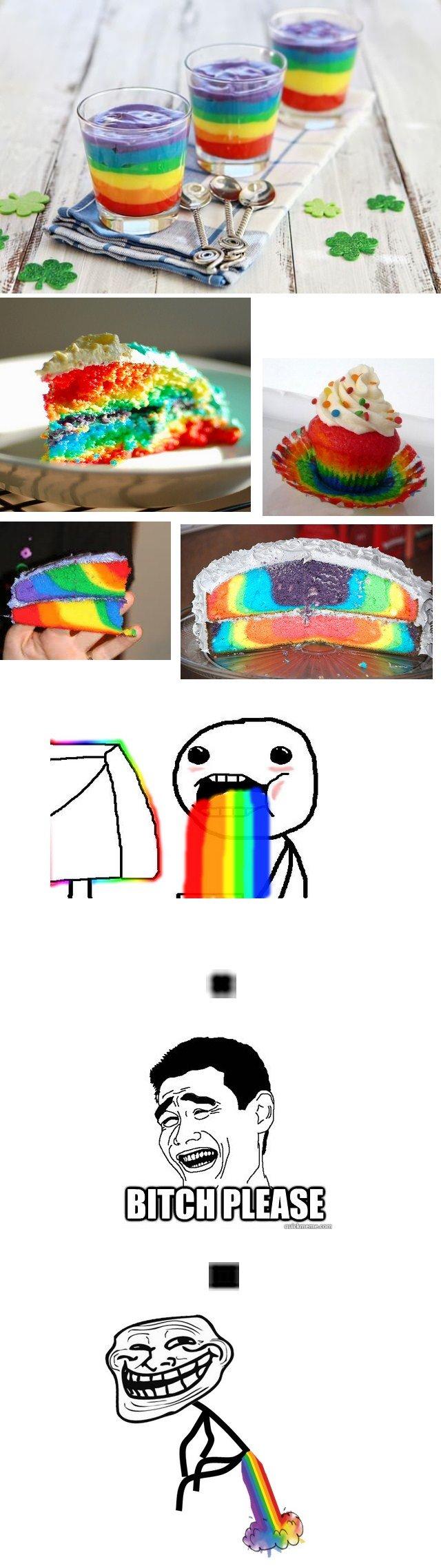 Pukin' rainbows?! Please.... .
