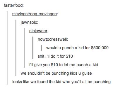 Punching Kids.... . I would u punch a kid hr ; 500, I' ll do it fbr (t; 10 i' ll give mu } m at me punch a kid we ' t he punching kids u guise looks like we bu