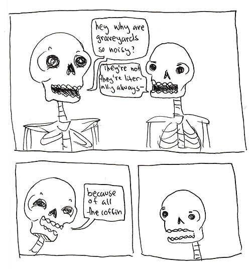 Puns on puns on puns. . an hoity?. It really rattles me bones!
