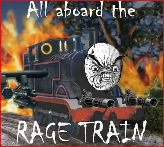 RAGE TRAIN. IT RUNS ON RAGE.. Makes Thomas look like a pussy :) rage Train