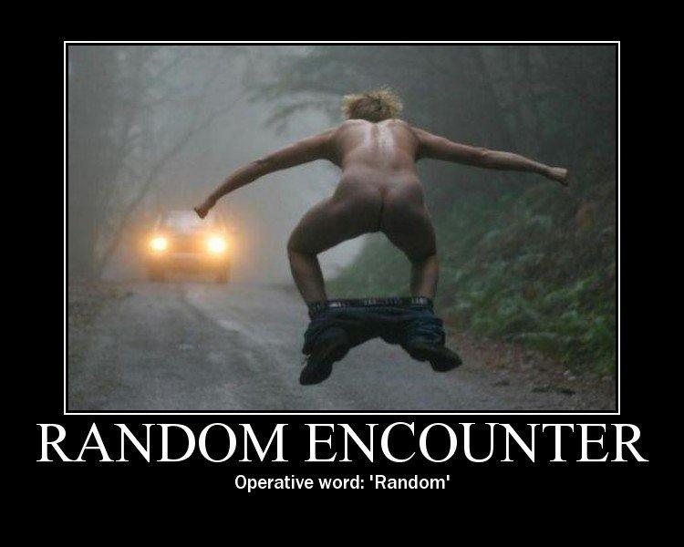RANDOM ENCOUNTER. its so random. i) curative word: 'Random'. monkey bissinues random ASS shit Encounters