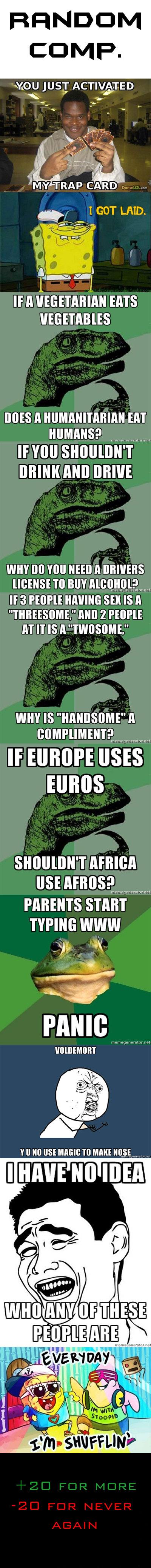 "Random comp1. . Allu JUST ACT"" ' TRAP CARD I GOT LAID. E iii If A VEGETARIAN ms VEGETABLES l EAT HUMANS? rra WHY no van nun A Fil HAVING SEX IS ii"" If EUROPE to"