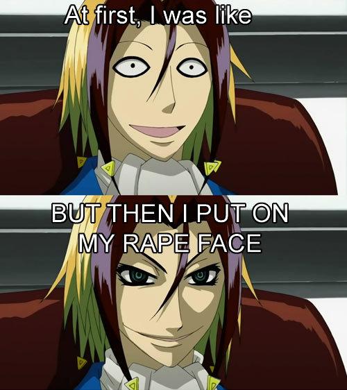 rape face. looks like<br /> puts on rape face<br /> its rape time!. ll, llil: first, I was 77'?. O.O This is so disturbing. face rape anime
