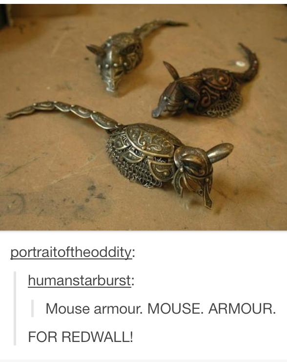 Redwall. Is Redwall still relevant?. lipari' lerl, .' lalalal Mouse armour. MOUSE. ARMOUR. FOR REDWALL!. EULALIAAAAAAAAAAAAAAAAAA tumblr Mice