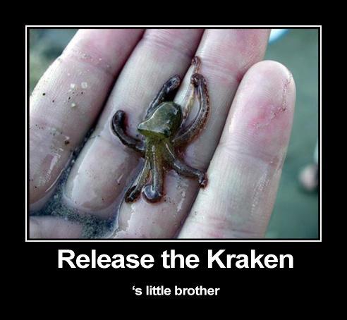 Release the Kraken!. I have no idea what i should write here now... FFFFUUUUU. stora' ake E: little b. Itty bitty kraken comitty.