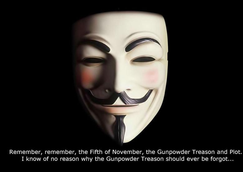 Remember, remember. ...the Fifth of November, the Gunpowder Treason and Plot. I know of no reason why the Gunpowder Treason should ever be forgot.... Remember,