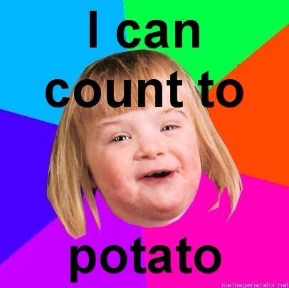 Retards. . me thenumerator naat. No u. potato down syndrome meme