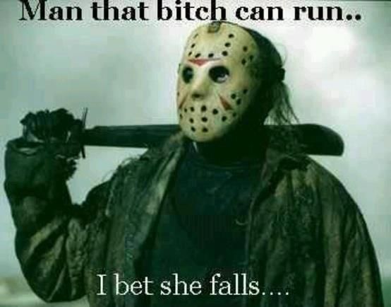Run bitch run. .. when she falls