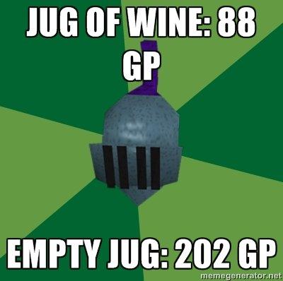 RuneScape logic. noticed while training thieving yes I still play.. Half jug of wine, gazillion gp.