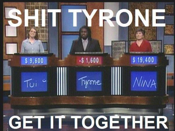 SHIT TYRONE. . T TY A NE 50. 000 01. 000 l 519. 000 GET IT TOGETHER'. roflmao