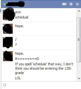 schedual. Yep... stop being a grammar nazi schedule