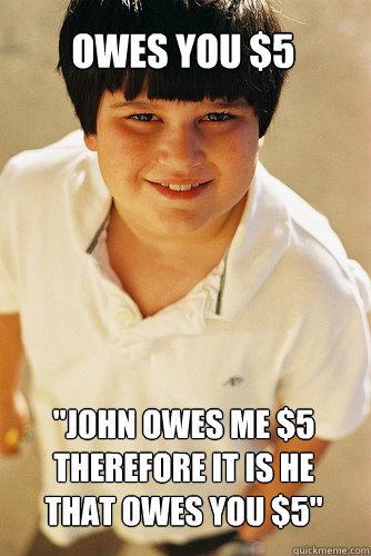 Schoolyard economics. . ow% Es VIII] ti). PRO TIP : Don't lend money to assholes