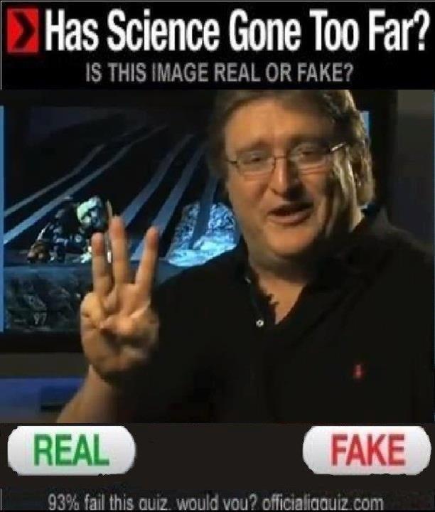 Science. >93% fake >93% >3 >half-life 3 confirmed. Has sciencejunk Too Far?. 12/0 = Half-Life 3 Never gunna happen = Half-Life 3