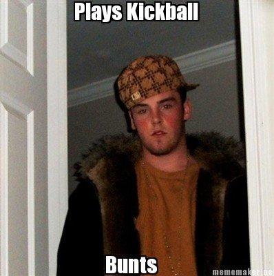 Scumbag Steve. Yeah Kickball.