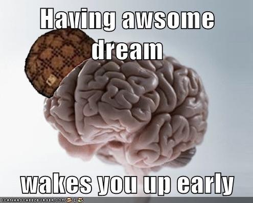 Scumbag Brain. This always happens ..