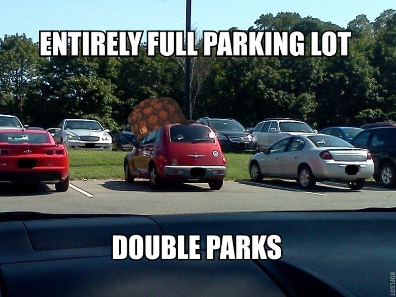 Scumbag Steve parking. . PARKS. In a cheap car none the less. Scumbag steve Parking lot double Park car asshole driver