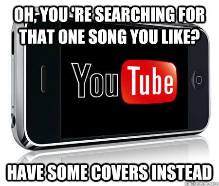 Scumbag youtube. Every time.... Hunt one sum: um - Kony