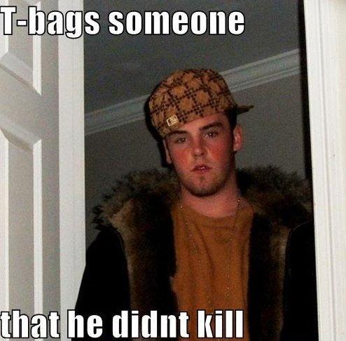 Scumbag Steve. . he [limit kill