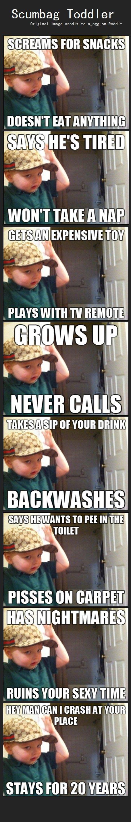 Scumbag Toddler Comp. Here is the original imagine, for your memeing pleasure. i.imgur.com/kEDpu.jpg enjoy! . Scumbag Toddler Foil . DOESN' T EAT saif''] illgal Scumbag steve Jr toddler meme reddit