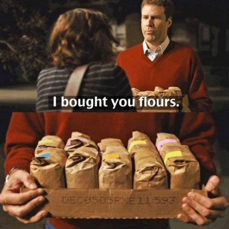 Seems legit. . I bought you flours.. what film?