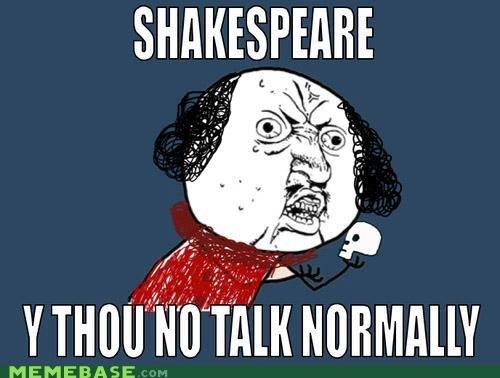 Shakespeare Y. Freinds?. lilili, ,, Pi MEMEBASE. Thus the first troll was born. y u no shakespeare