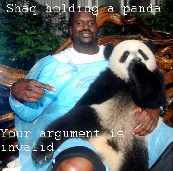 Shaq. Shaq holding a panda. Your argument is invalid..