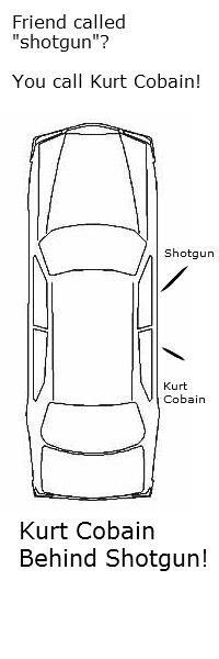 "SHOTGUN!. Kurt Cobain! OC by me. Friend called shotgun""? You call Kurt Cobain! Kurt Cobain Behind Shotgun!. Here, take this. shotgun kurt cobain Kurdt Kobain thegame"