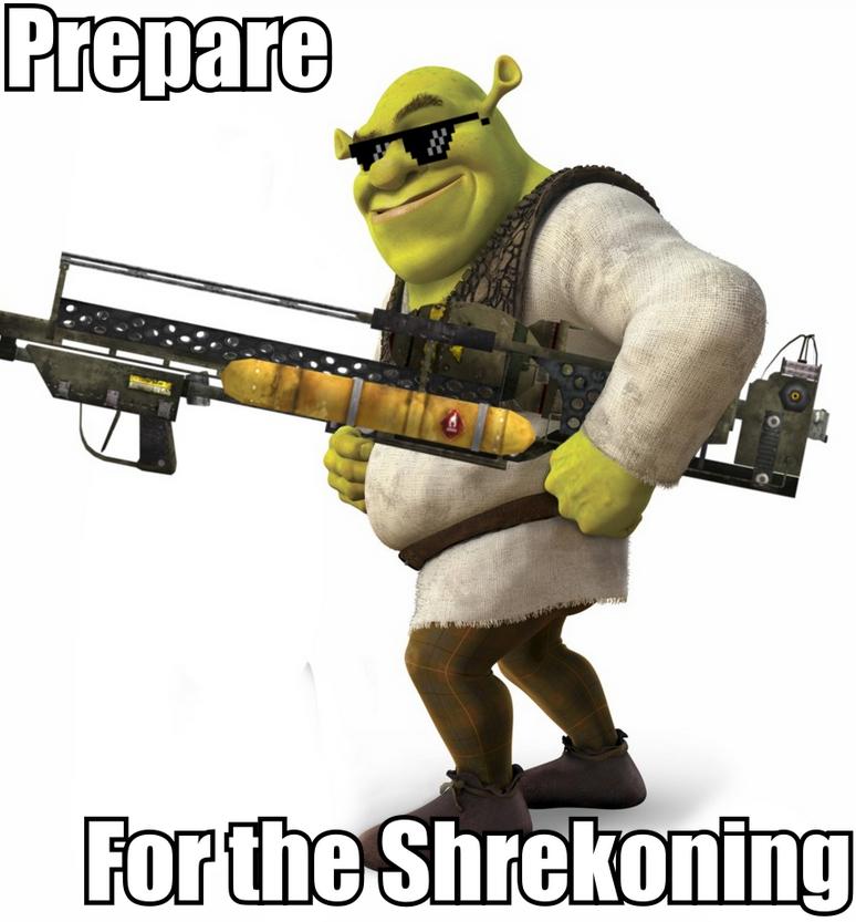 Shrek. Our glorious lord and savior, shrek... shrek is love sHREK IS LIFE Shrek wants your anus putty