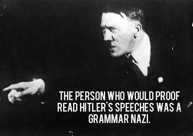 SIEG HIEL. Not mine. Found on Ebaum's.. THE PERSUN_ WHU WOULD PROOF A READ HITLER S SPEECHES WAS A /'' GRAMMAR NAZI. itit; astr). Wasn't that Traudl Junge?