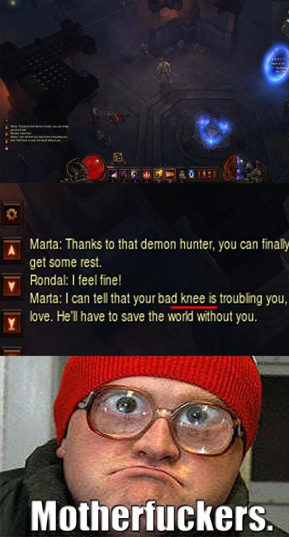 Skyrim joke in diablo. God dammit diablo... A Marta: Thanks to that demon hunter, you can malty get some test. Randal: I ! Marta: loan wellthat yourbed knee is  diablo skyrim arrow Knee Bubbles
