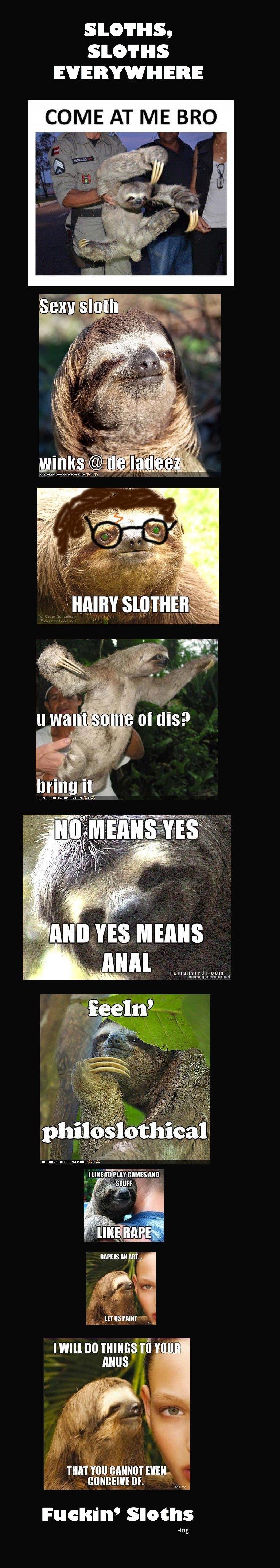 Sloths.. THEY DERK AR DURRR. dickbutt dedz to pheel. Elli COME AT ME BRO I WE P FUN cums Mo RAPE IS an Mi... manna! mm no mimitw mu ANUS THAT VIII] NEIL, Sleuth