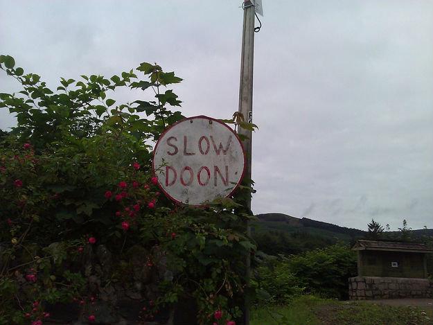 slow doon. .. Scotland?
