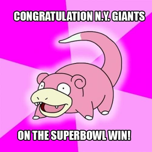 Slowpoke. .. I'm amazed that they beat the undefeated Patriots