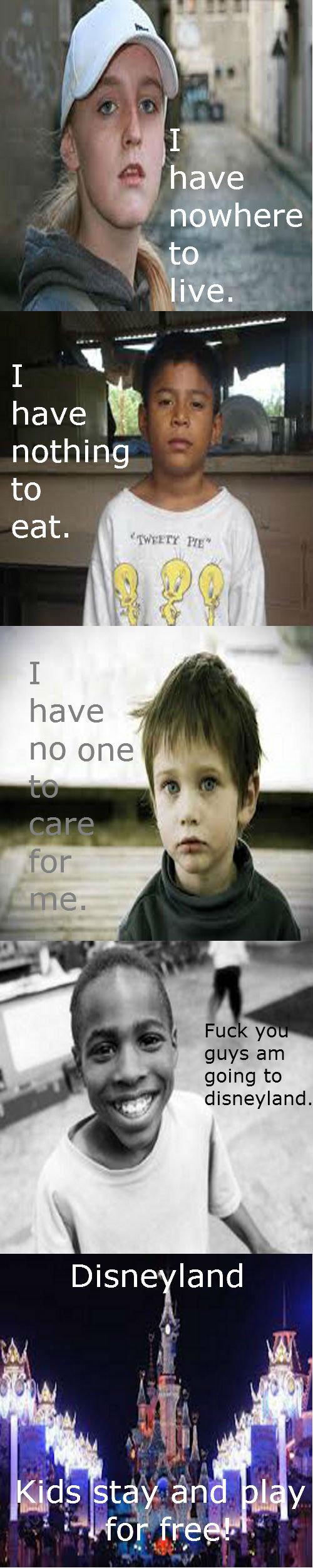 Smart homeless kid.. . going to homeless kids disneyland