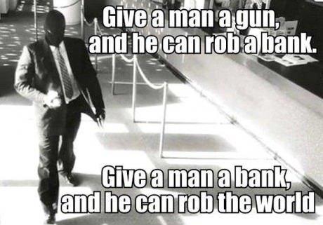 so true. . I nan, Jtl me world. lol, ... bank rob