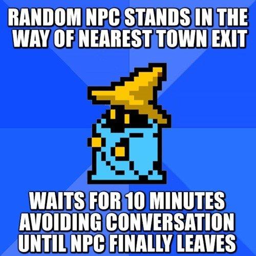 Socially Awkward RPG Player. . RANDOM NPR IN THE WAY NEAREST TOWN EMT waits / AVOIDING UNTIL are muss