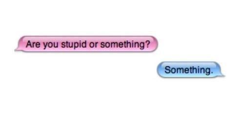 Something. Yes, I'm something.. Something stupid