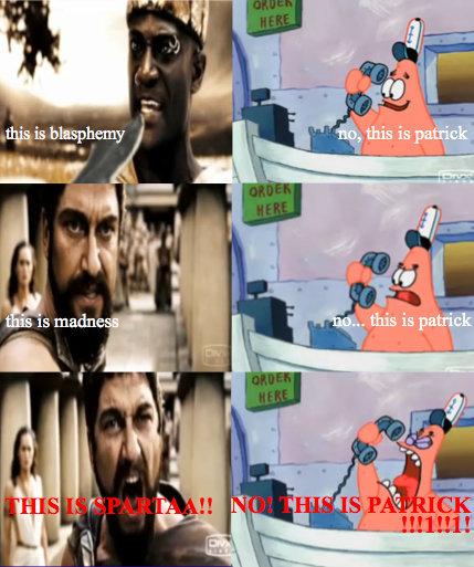 Sparta? NO PATRiCK!. (:.. Seriously. I'm not sparta. patrick