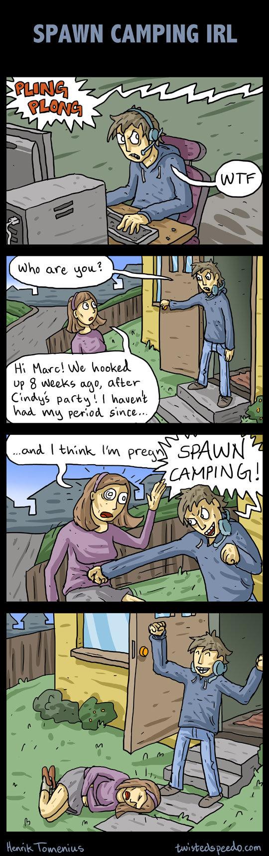Spawn Camping IRL. whgdkng.jdznh.ldnh.lfgzh. lol
