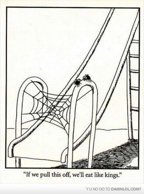 "Spiders. . u . Lebe' stitt Ifhe pull this off, we' ll ea like kings."" y U NO GO TO DAMN LO LADM?. farside cartoon delete before kim jong b& subscribe for more reposts"