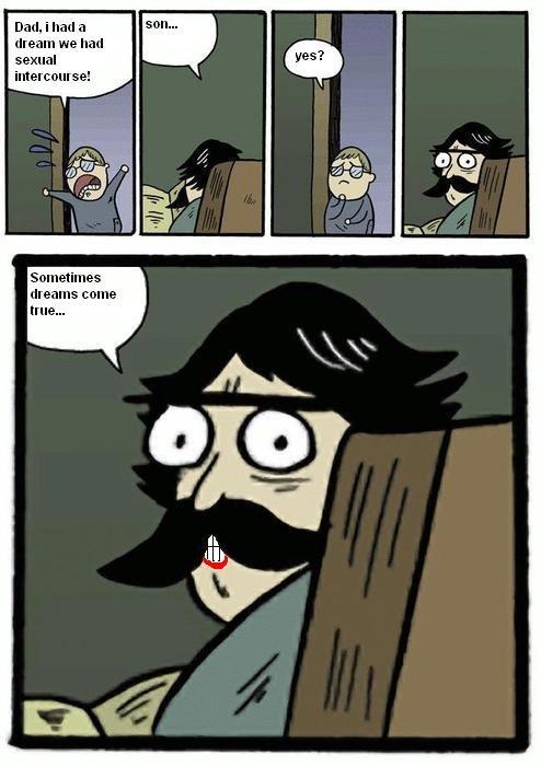 stare dad dreams. stare dad dreams. Dad, i in sexual Artair' m: 4. calm:. pedo bear returns stare dad gran dreams