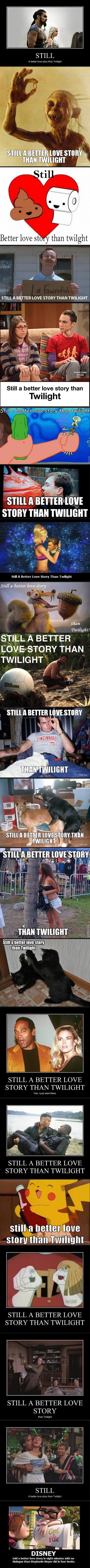 Still A Better Love Story Than Twilight. twitter.com/#!/Alheath4L. STILL A B' TTER LOVE STORY THAN TWILIGHT mm F STILL II ' DIIE STORY THAN TWILIGHT dwilight! S