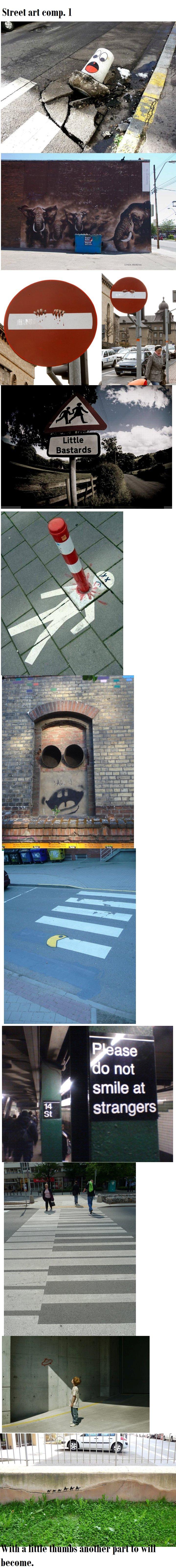 "Street art. Too long? edit: funnyjunk.com/funny_pictures/2355483/Street+art+comp+2/ part 2^ for long?. Street :11'! camp. I ase not smile at A strangers"". longer next time :D Street art comp"