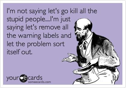 stupid people. .. le darwin thery im so perfect le le