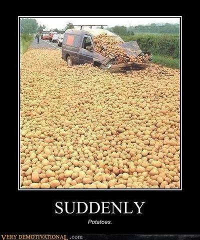 Suddenly, Potatoes. . SUDDENLY. SPUDdenly