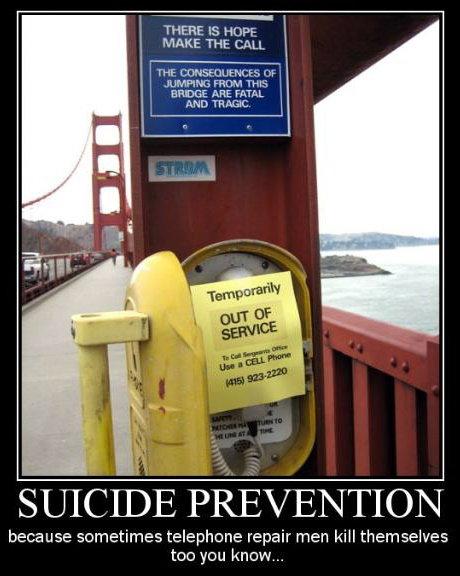 Suicide Prevention. .. I broke the phone. Because I'm an asshole. suicide preventi bridge Jump